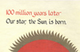100 million years later: Our star, the Sun, is born.