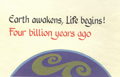 Earth awakens, Life begins! Four billion years ago.